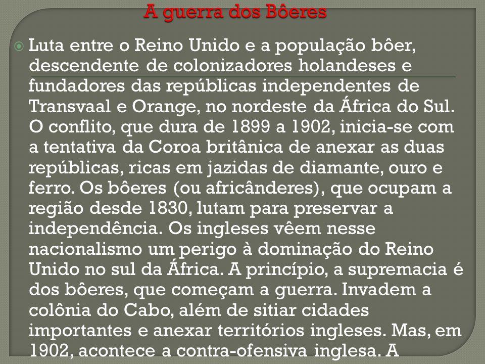Luta entre o Reino Unido e a população bôer, descendente de colonizadores holandeses e fundadores das repúblicas independentes de Transvaal e Orange,