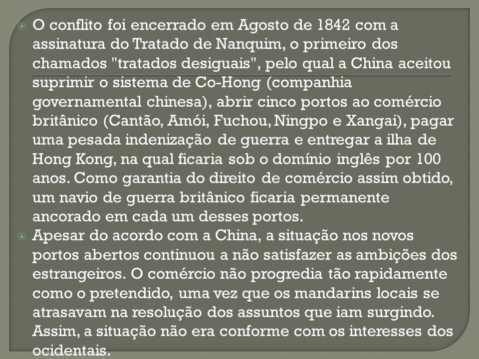 O conflito foi encerrado em Agosto de 1842 com a assinatura do Tratado de Nanquim, o primeiro dos chamados