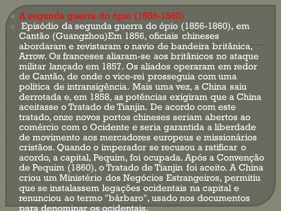 A segunda guerra do ópio (1856-1860) Episódio da segunda guerra do ópio (1856-1860), em Cantão (Guangzhou)Em 1856, oficiais chineses abordaram e revis