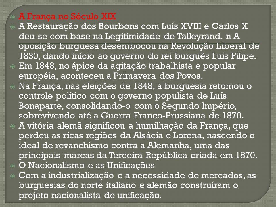 A França no Século XIX A Restauração dos Bourbons com Luís XVIII e Carlos X deu-se com base na Legitimidade de Talleyrand. n A oposição burguesa desem