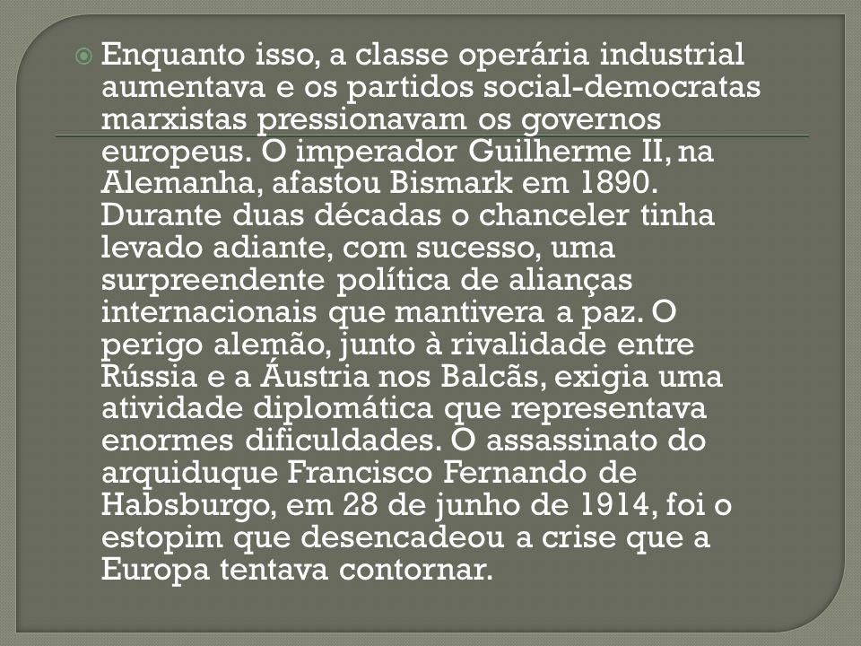 Enquanto isso, a classe operária industrial aumentava e os partidos social-democratas marxistas pressionavam os governos europeus. O imperador Guilher