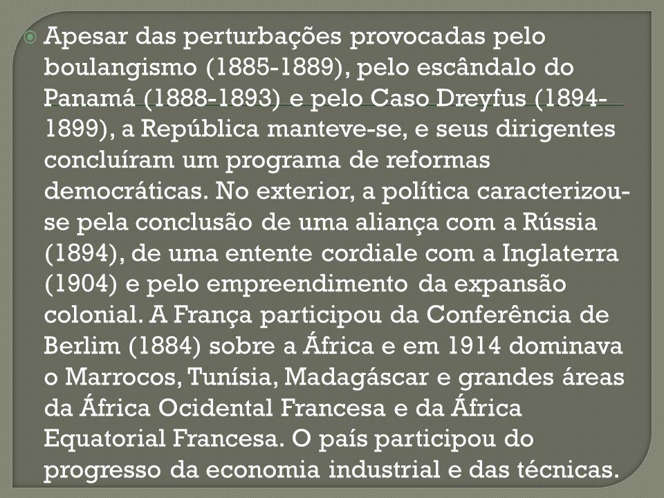 Apesar das perturbações provocadas pelo boulangismo (1885-1889), pelo escândalo do Panamá (1888-1893) e pelo Caso Dreyfus (1894- 1899), a República ma