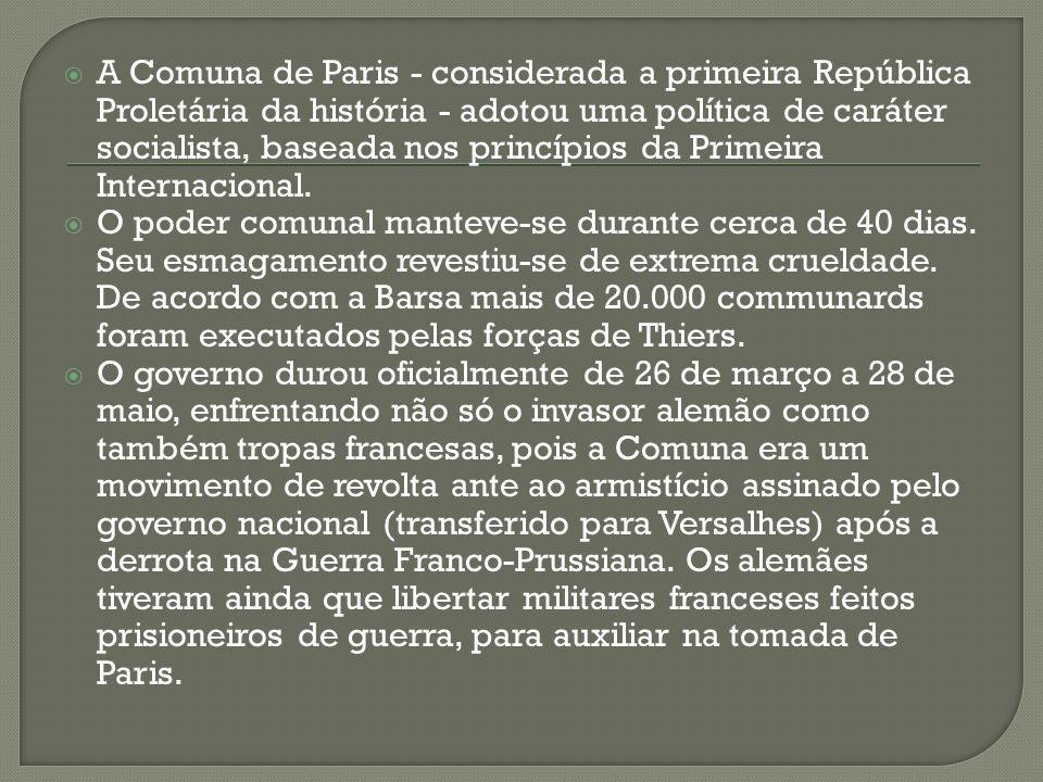 A Comuna de Paris - considerada a primeira República Proletária da história - adotou uma política de caráter socialista, baseada nos princípios da Pri