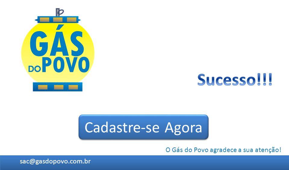 O Gás do Povo agradece a sua atenção! Cadastre-se Agora sac@gasdopovo.com.br