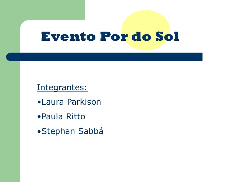 Evento Por do Sol Integrantes: Laura Parkison Paula Ritto Stephan Sabbá