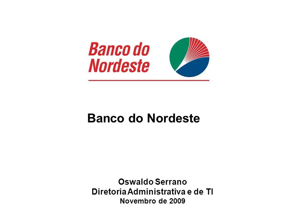 Banco do Nordeste Oswaldo Serrano Diretoria Administrativa e de TI Novembro de 2009