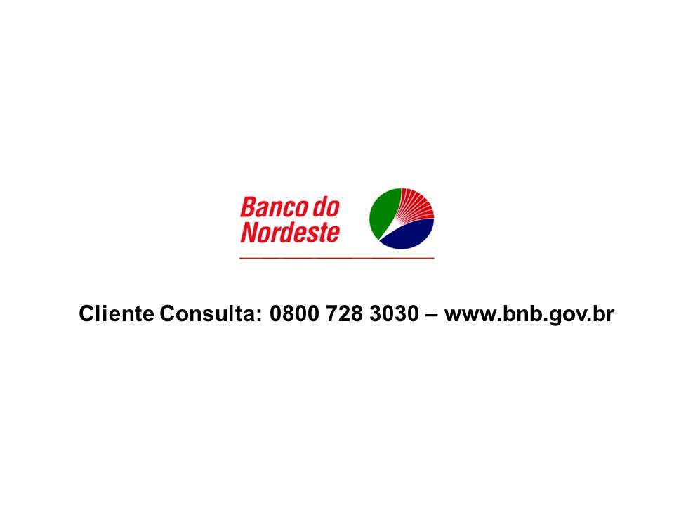 Cliente Consulta: 0800 728 3030 – www.bnb.gov.br