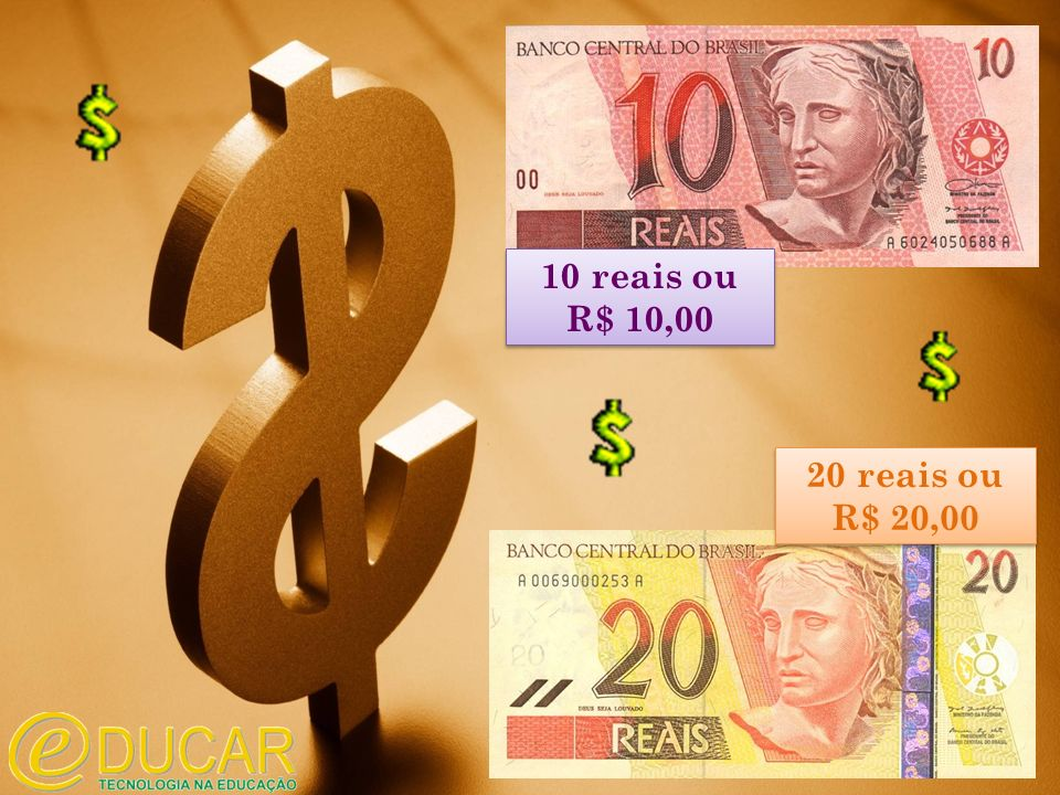10 reais ou R$ 10,00 10 reais ou R$ 10,00 20 reais ou R$ 20,00 20 reais ou R$ 20,00