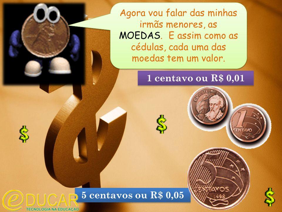 10 centavos ou R$ 0,10 25 centavos ou R$ 0,25 50 centavos ou R$ 0,50