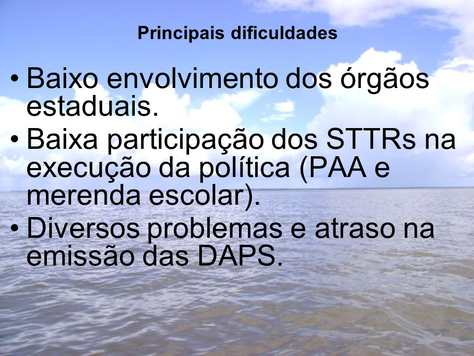 Principais dificuldades Baixo envolvimento dos órgãos estaduais.