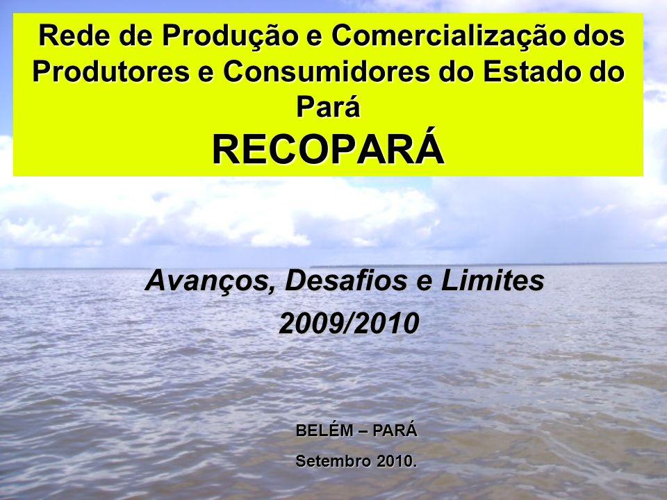 Rede de Produção e Comercialização dos Produtores e Consumidores do Estado do Pará RECOPARÁ Rede de Produção e Comercialização dos Produtores e Consumidores do Estado do Pará RECOPARÁ Avanços, Desafios e Limites 2009/2010 2009/2010 BELÉM – PARÁ Setembro 2010.