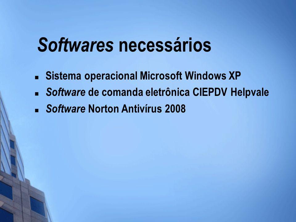 Softwares necessários Sistema operacional Microsoft Windows XP Software de comanda eletrônica CIEPDV Helpvale Software Norton Antivírus 2008