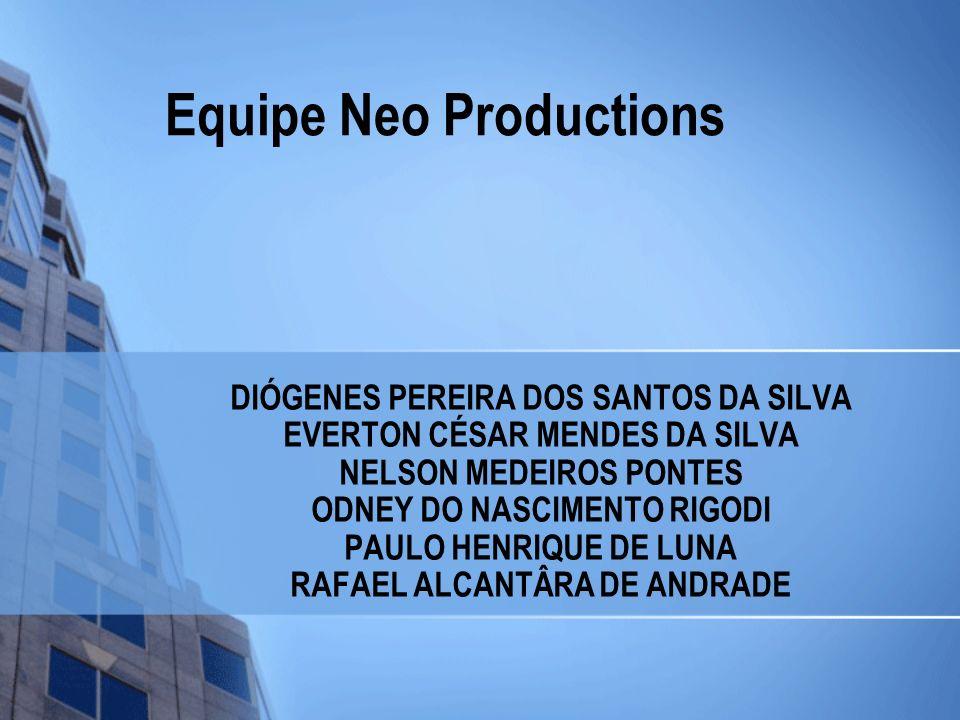 Equipe Neo Productions DIÓGENES PEREIRA DOS SANTOS DA SILVA EVERTON CÉSAR MENDES DA SILVA NELSON MEDEIROS PONTES ODNEY DO NASCIMENTO RIGODI PAULO HENR