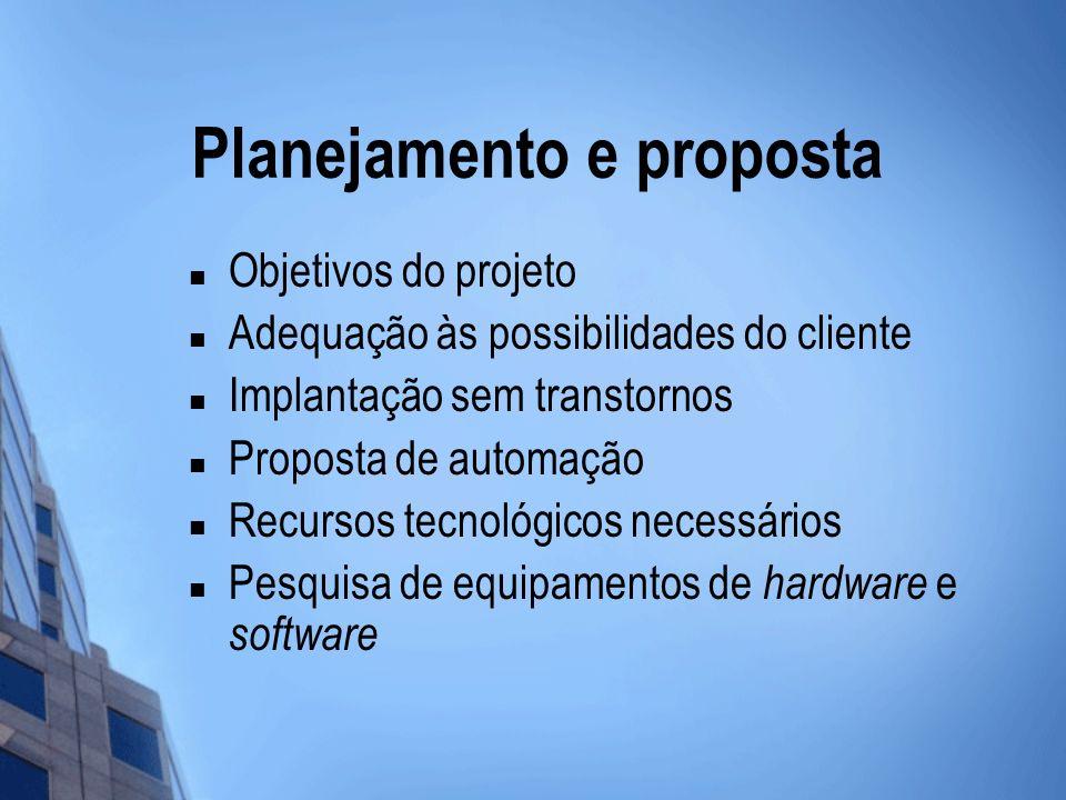 Planejamento e proposta Objetivos do projeto Adequação às possibilidades do cliente Implantação sem transtornos Proposta de automação Recursos tecnoló
