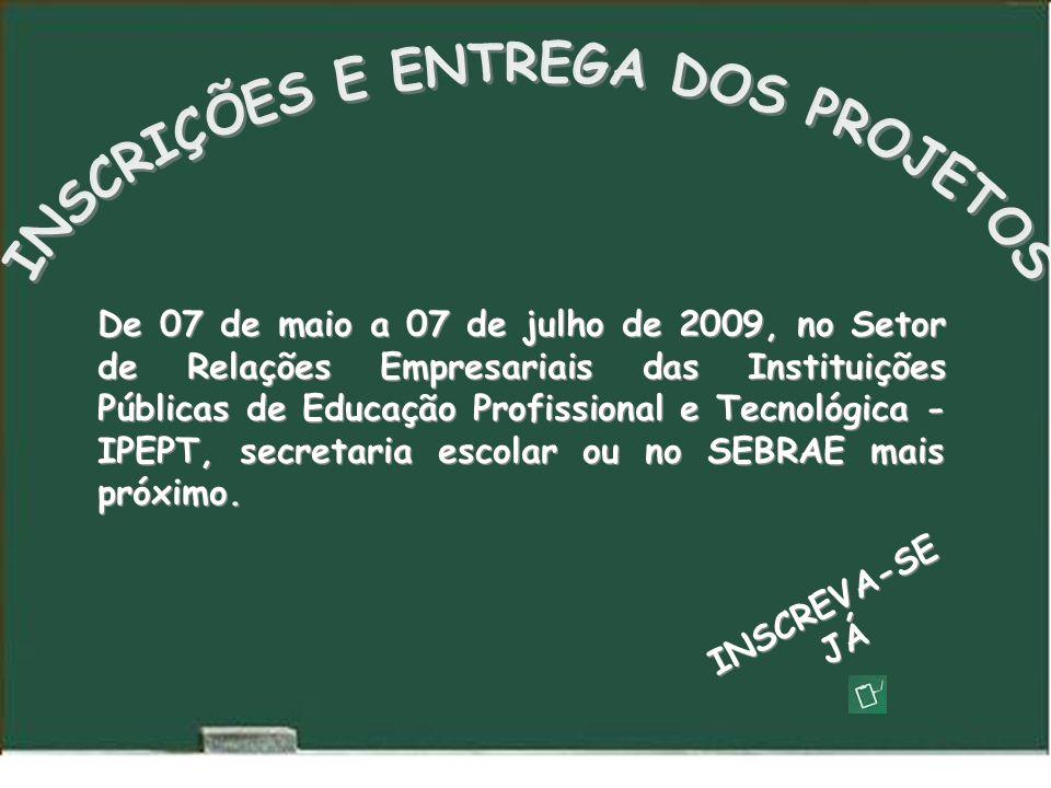 De 07 de maio a 07 de julho de 2009, no Setor de Relações Empresariais das Instituições Públicas de Educação Profissional e Tecnológica - IPEPT, secretaria escolar ou no SEBRAE mais próximo.