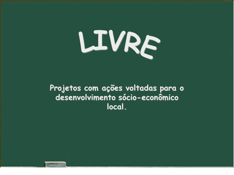 Projetos com ações voltadas para o desenvolvimento sócio-econômico local.