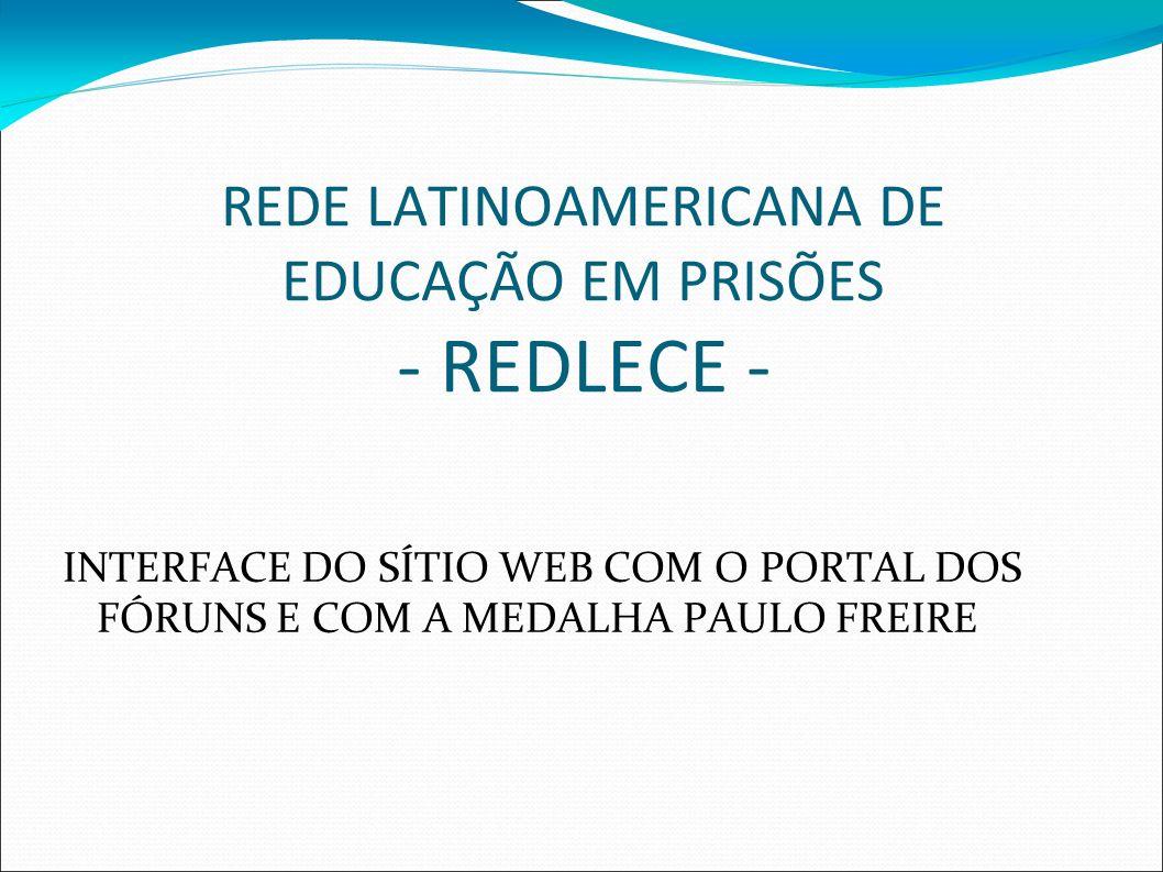 REDE LATINOAMERICANA DE EDUCAÇÃO EM PRISÕES - REDLECE - INTERFACE DO SÍTIO WEB COM O PORTAL DOS FÓRUNS E COM A MEDALHA PAULO FREIRE