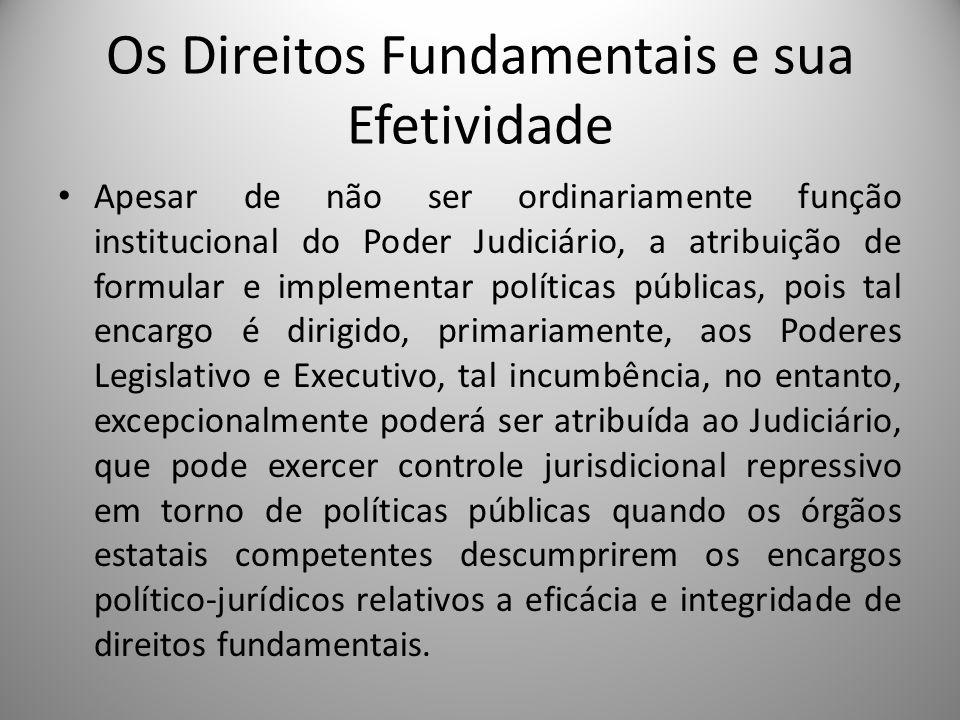 Os Direitos Fundamentais e sua Efetividade Apesar de não ser ordinariamente função institucional do Poder Judiciário, a atribuição de formular e imple