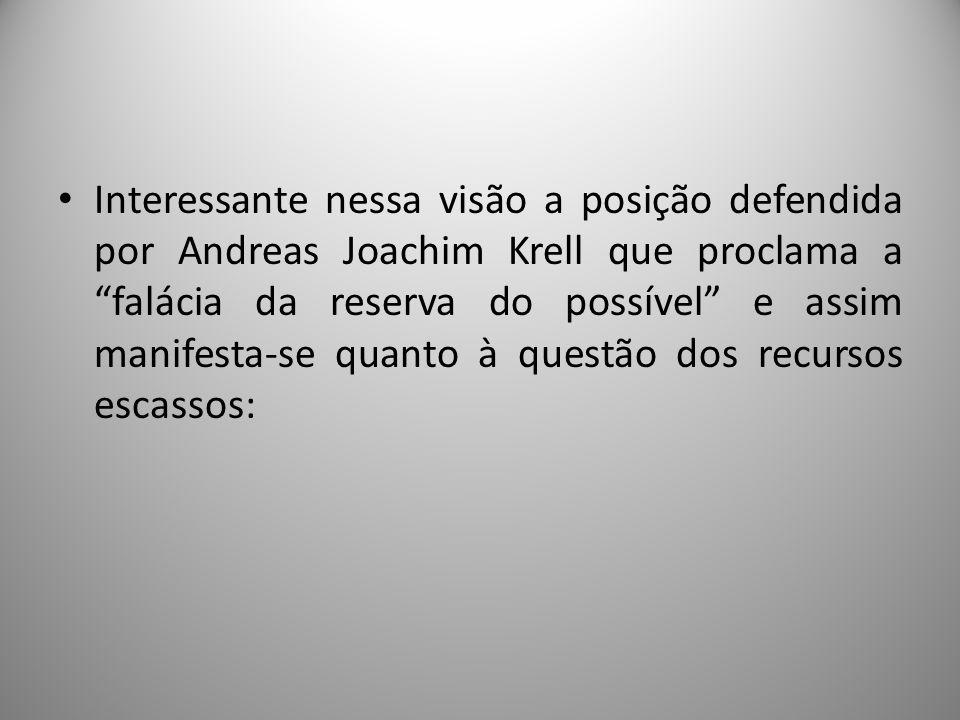Interessante nessa visão a posição defendida por Andreas Joachim Krell que proclama a falácia da reserva do possível e assim manifesta-se quanto à que