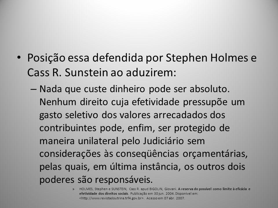 Posição essa defendida por Stephen Holmes e Cass R. Sunstein ao aduzirem: – Nada que custe dinheiro pode ser absoluto. Nenhum direito cuja efetividade