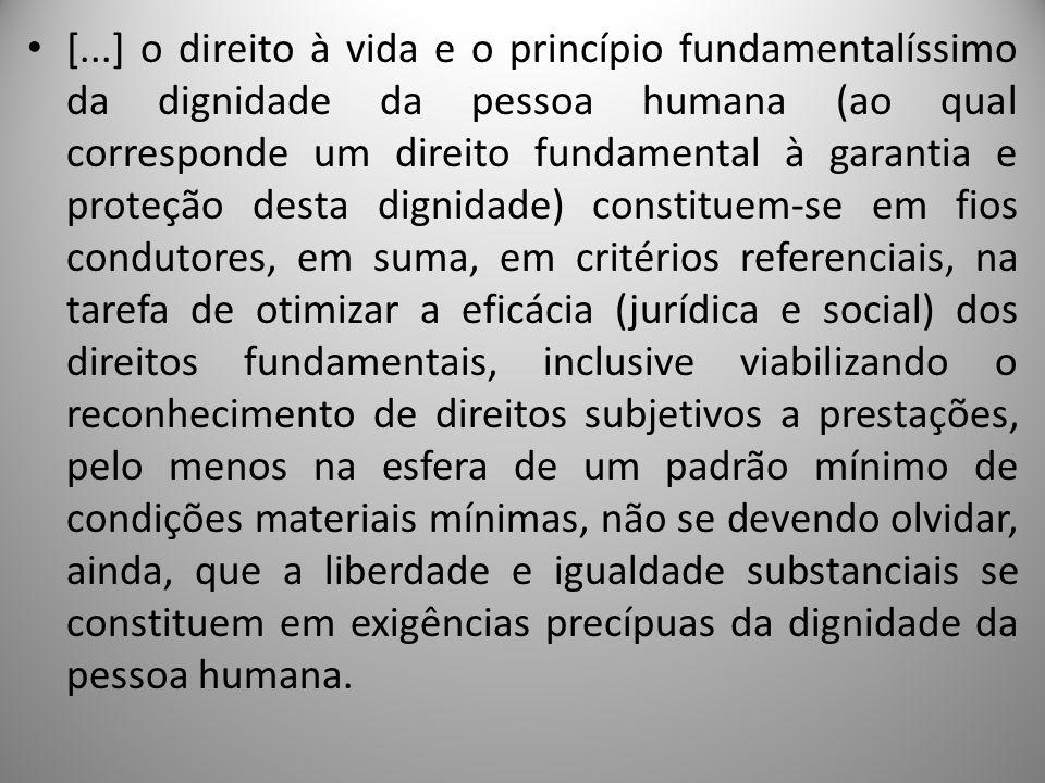 [...] o direito à vida e o princípio fundamentalíssimo da dignidade da pessoa humana (ao qual corresponde um direito fundamental à garantia e proteção