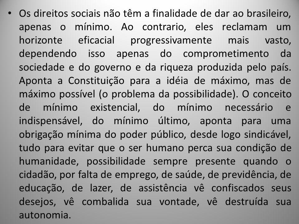 Os direitos sociais não têm a finalidade de dar ao brasileiro, apenas o mínimo. Ao contrario, eles reclamam um horizonte eficacial progressivamente ma