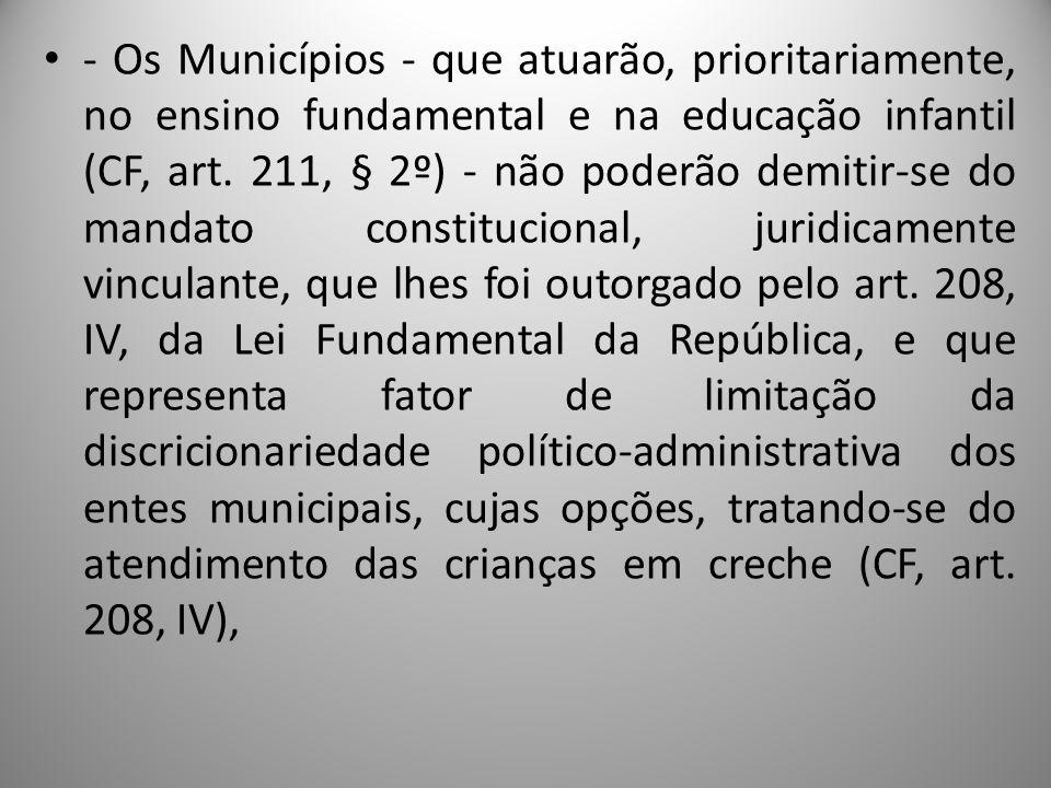 - Os Municípios - que atuarão, prioritariamente, no ensino fundamental e na educação infantil (CF, art. 211, § 2º) - não poderão demitir-se do mandato