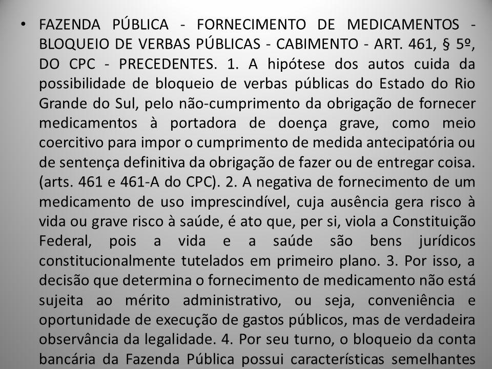 FAZENDA PÚBLICA - FORNECIMENTO DE MEDICAMENTOS - BLOQUEIO DE VERBAS PÚBLICAS - CABIMENTO - ART. 461, § 5º, DO CPC - PRECEDENTES. 1. A hipótese dos aut