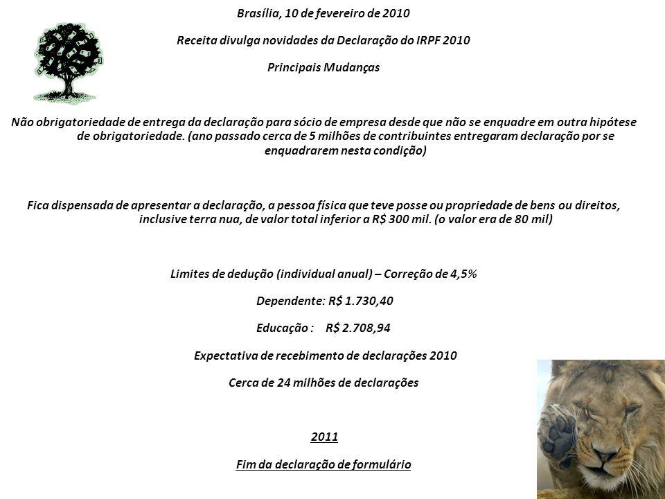 Brasília, 10 de fevereiro de 2010 Receita divulga novidades da Declaração do IRPF 2010 Principais Mudanças Não obrigatoriedade de entrega da declaraçã