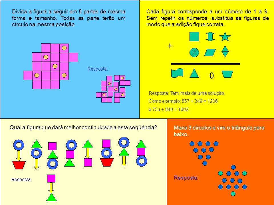 Resposta: Tem mais de uma solução. Como exemplo: 857 + 349 = 1206 e 753 + 849 = 1602 Cada figura corresponde a um número de 1 a 9. Sem repetir os núme