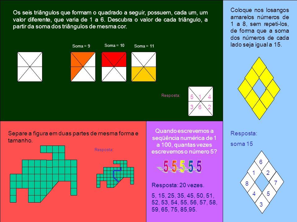 Coloque nos losangos amarelos números de 1 a 8, sem repeti-los, de forma que a soma dos números de cada lado seja igual a 15. Resposta: soma 15 6 1 8