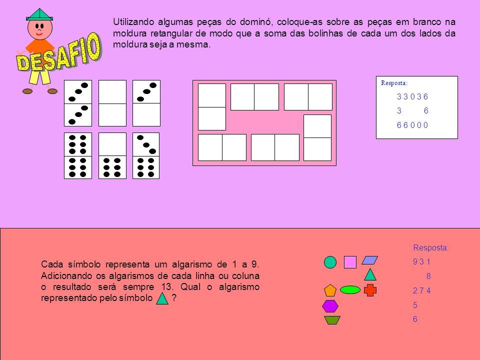 Resposta: Utilizando algumas peças do dominó, coloque-as sobre as peças em branco na moldura retangular de modo que a soma das bolinhas de cada um dos