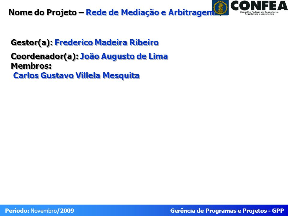 Gerência de Programas e Projetos - GPP Período: Novembro/2009 Nome do Projeto – Rede de Mediação e Arbitragem Gestor(a): Frederico Madeira Ribeiro Coo