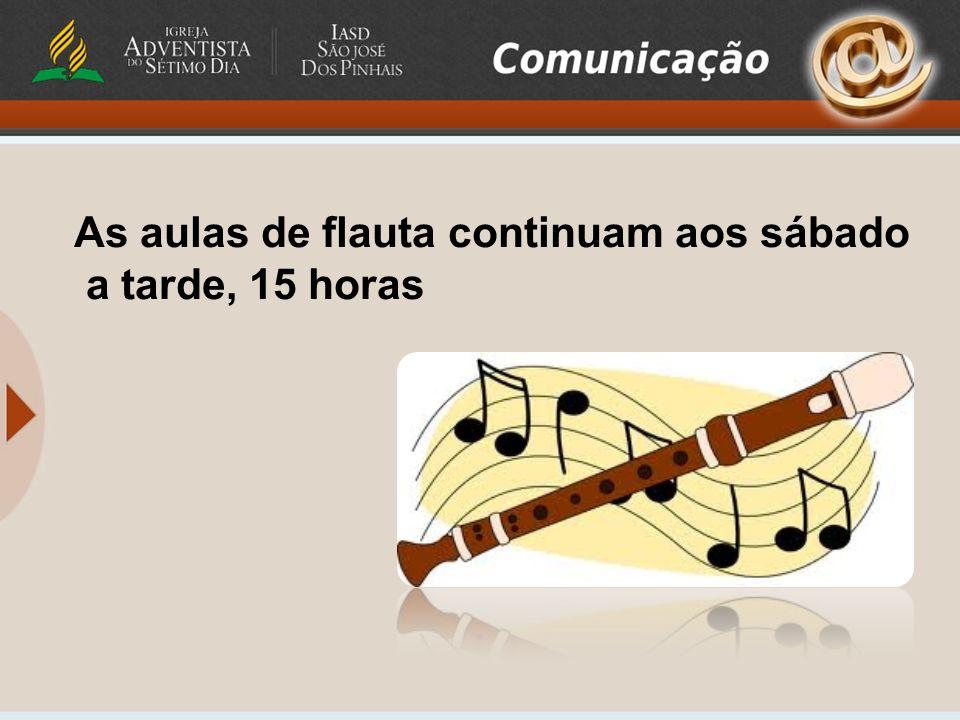 As aulas de flauta continuam aos sábado a tarde, 15 horas