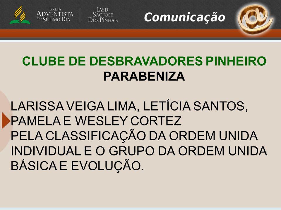 CLUBE DE DESBRAVADORES PINHEIRO PARABENIZA LARISSA VEIGA LIMA, LETÍCIA SANTOS, PAMELA E WESLEY CORTEZ PELA CLASSIFICAÇÃO DA ORDEM UNIDA INDIVIDUAL E O