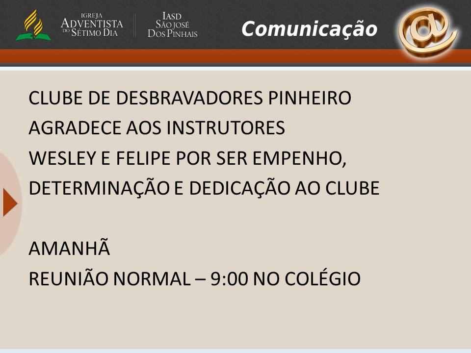 CLUBE DE DESBRAVADORES PINHEIRO AGRADECE AOS INSTRUTORES WESLEY E FELIPE POR SER EMPENHO, DETERMINAÇÃO E DEDICAÇÃO AO CLUBE AMANHÃ REUNIÃO NORMAL – 9: