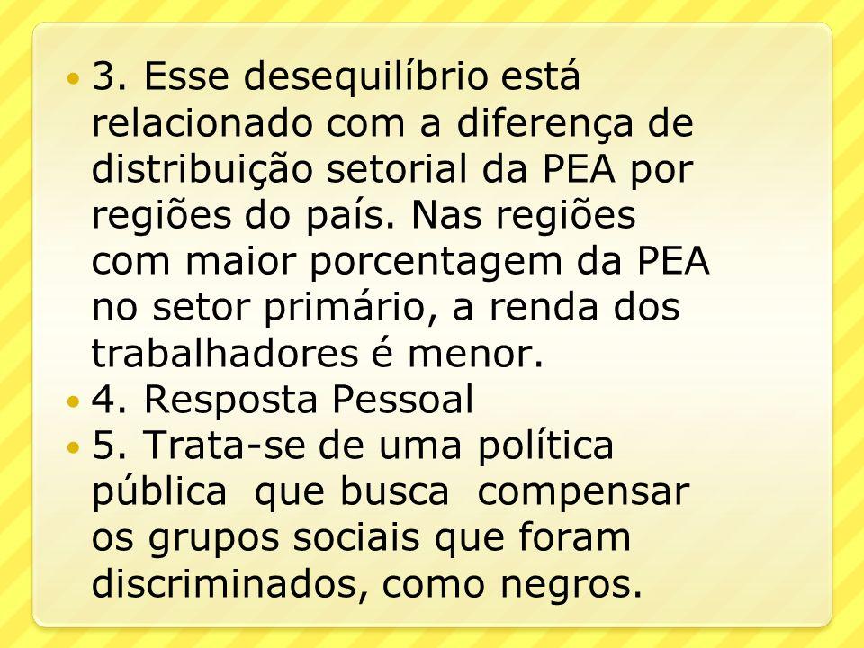 3. Esse desequilíbrio está relacionado com a diferença de distribuição setorial da PEA por regiões do país. Nas regiões com maior porcentagem da PEA n