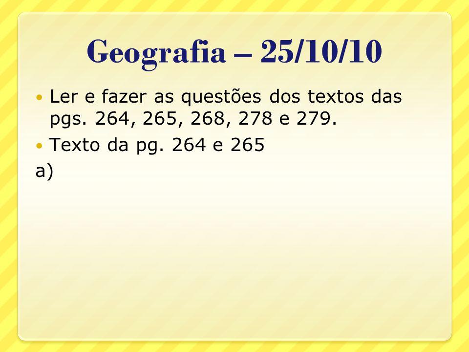 Geografia – 25/10/10 Ler e fazer as questões dos textos das pgs. 264, 265, 268, 278 e 279. Texto da pg. 264 e 265 a)