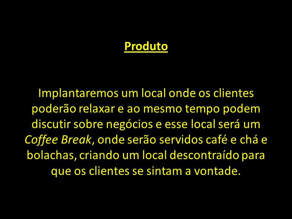 Produto Implantaremos um local onde os clientes poderão relaxar e ao mesmo tempo podem discutir sobre negócios e esse local será um Coffee Break, onde