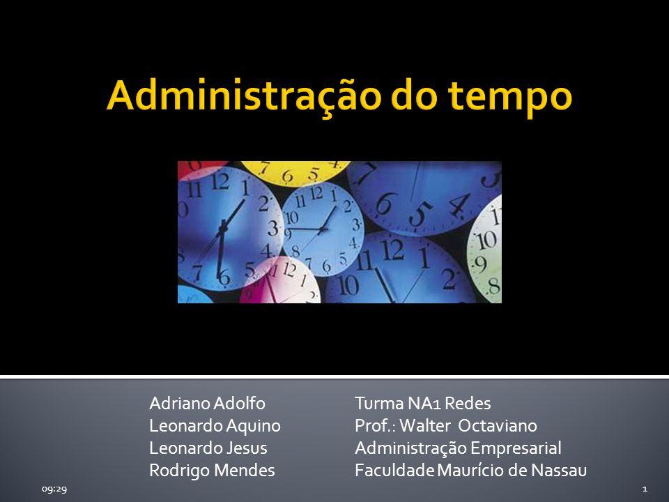 09:311 Adriano Adolfo Leonardo Aquino Leonardo Jesus Rodrigo Mendes Turma NA1 Redes Prof.: Walter Octaviano Administração Empresarial Faculdade Mauríc