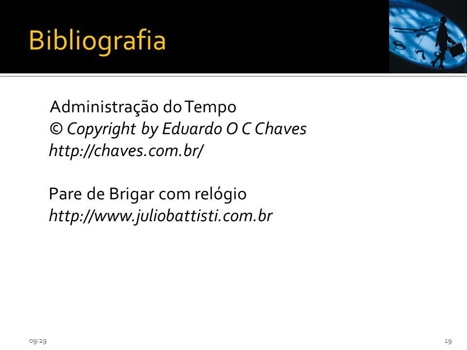 09:3119 Administração do Tempo © Copyright by Eduardo O C Chaves http://chaves.com.br/ Pare de Brigar com relógio http://www.juliobattisti.com.br Bibliografia