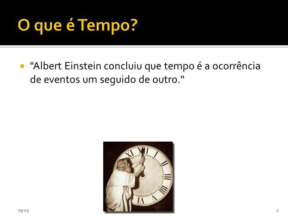 09:312 Albert Einstein concluiu que tempo é a ocorrência de eventos um seguido de outro.