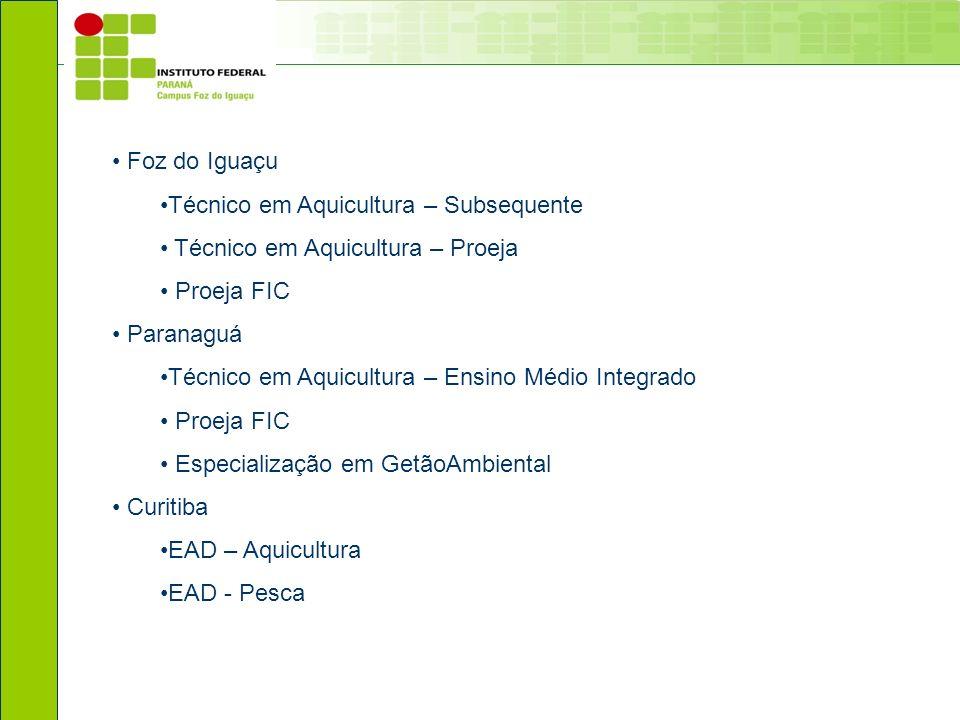 Foz do Iguaçu Técnico em Aquicultura – Subsequente Técnico em Aquicultura – Proeja Proeja FIC Paranaguá Técnico em Aquicultura – Ensino Médio Integrad