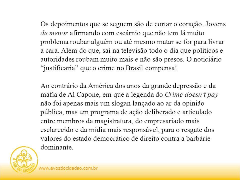 www.avozdocidadao.com.br Os depoimentos que se seguem são de cortar o coração. Jovens de menor afirmando com escárnio que não tem lá muito problema ro