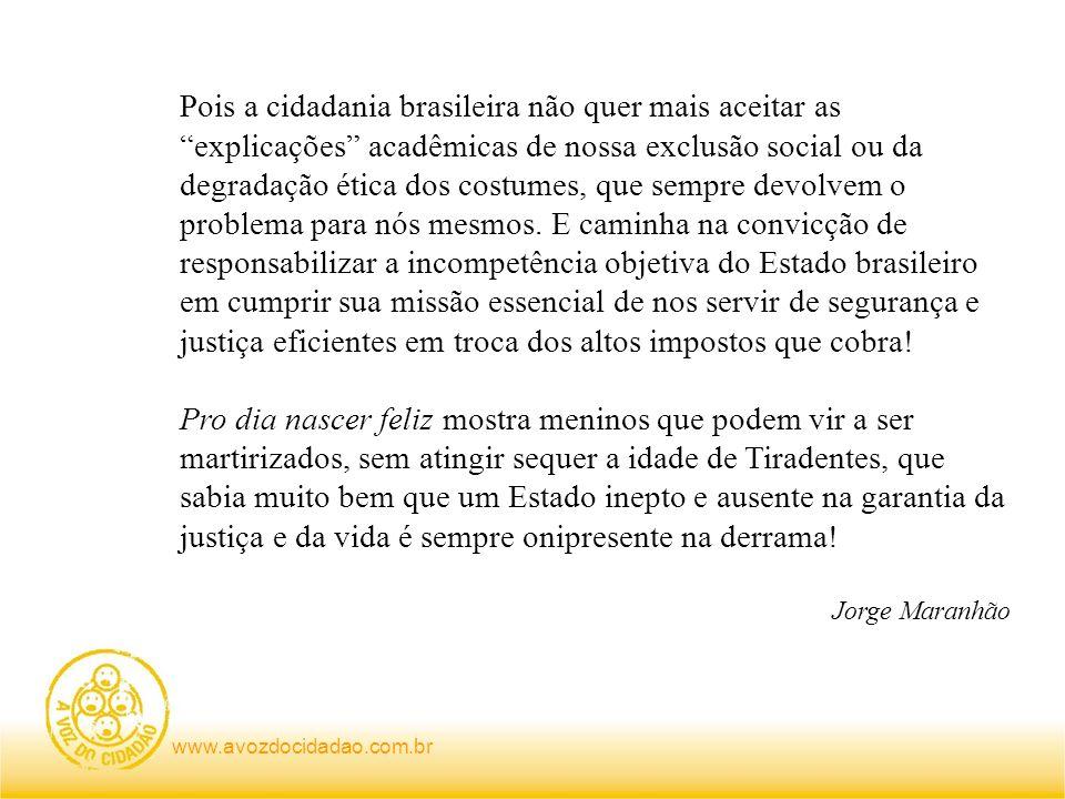 www.avozdocidadao.com.br Pois a cidadania brasileira não quer mais aceitar as explicações acadêmicas de nossa exclusão social ou da degradação ética dos costumes, que sempre devolvem o problema para nós mesmos.