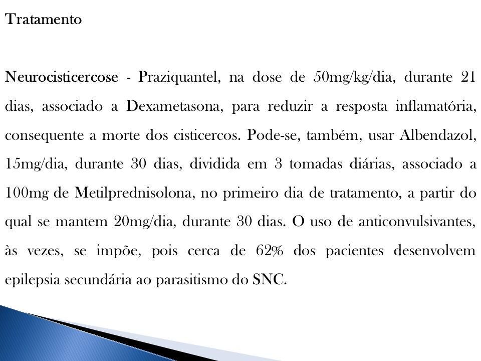 Tratamento Neurocisticercose - Praziquantel, na dose de 50mg/kg/dia, durante 21 dias, associado a Dexametasona, para reduzir a resposta inflamatória,