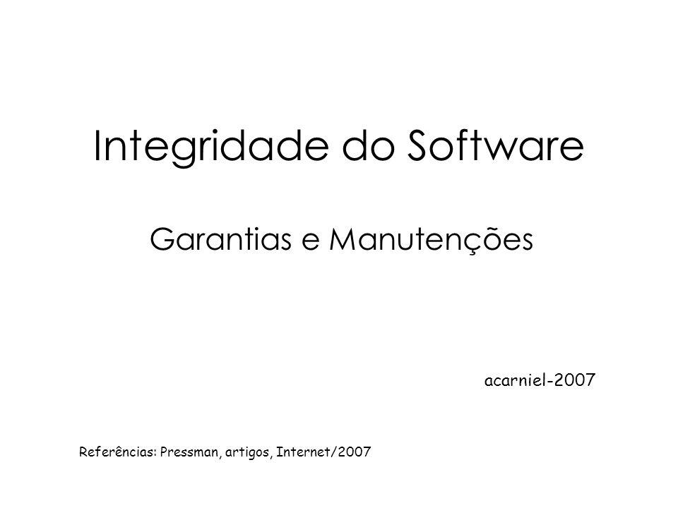 Integridade do Software Garantias e Manutenções Referências: Pressman, artigos, Internet/2007 acarniel-2007