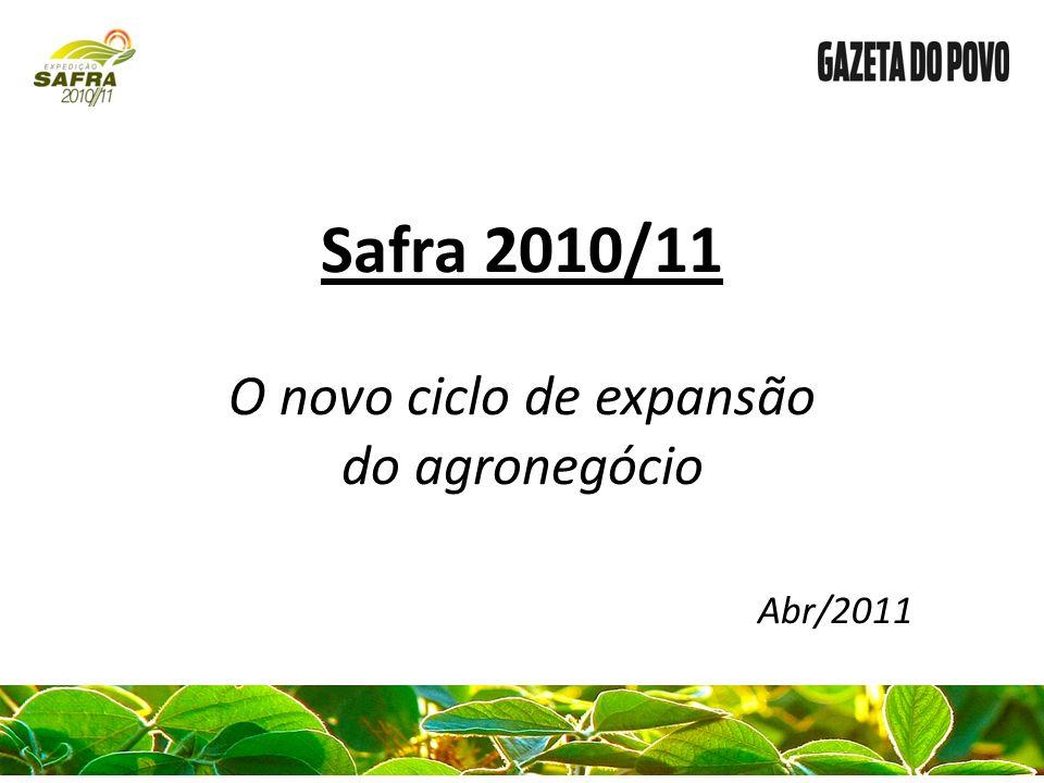 Safra 2010/11 O novo ciclo de expansão do agronegócio Abr/2011