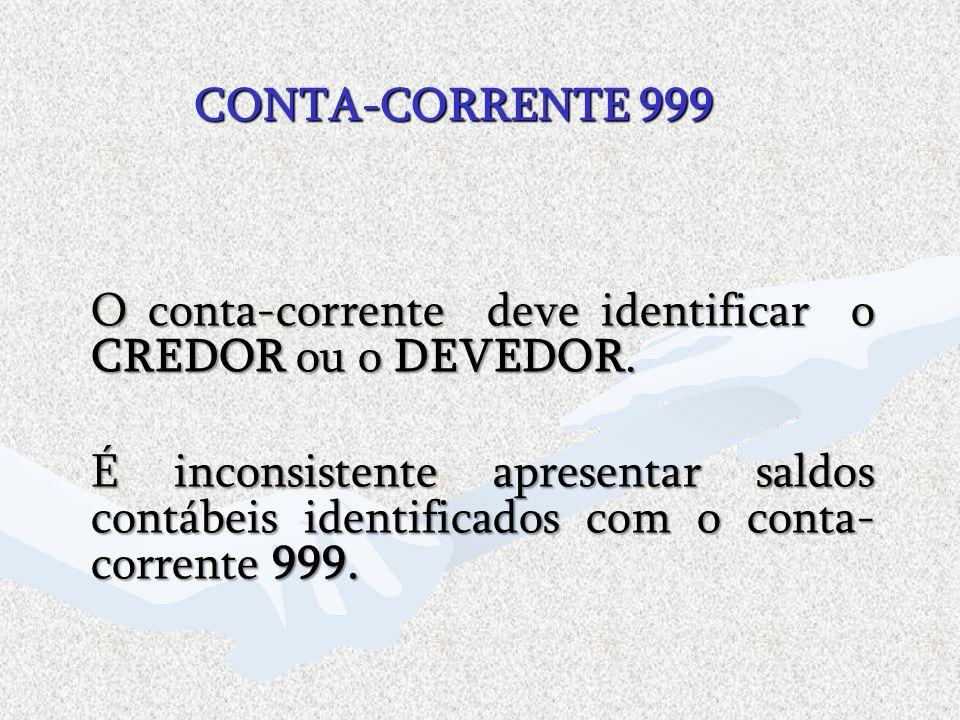 CONTA-CORRENTE 999 O conta-corrente deve identificar o CREDOR ou o DEVEDOR. O conta-corrente deve identificar o CREDOR ou o DEVEDOR. É inconsistente a
