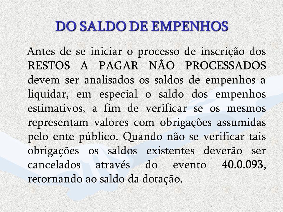 DO SALDO DE EMPENHOS Antes de se iniciar o processo de inscrição dos RESTOS A PAGAR NÃO PROCESSADOS devem ser analisados os saldos de empenhos a liqui